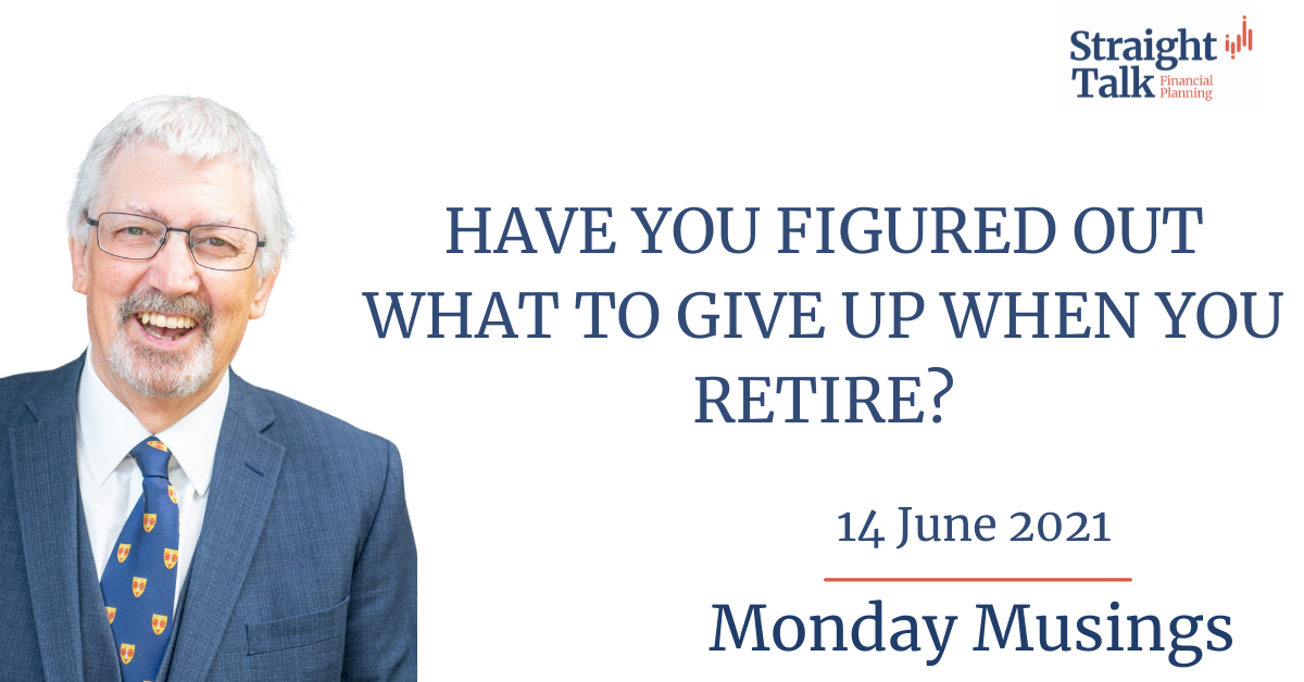 In this weeks Monday Musings David talks about, what to give up when you retire.