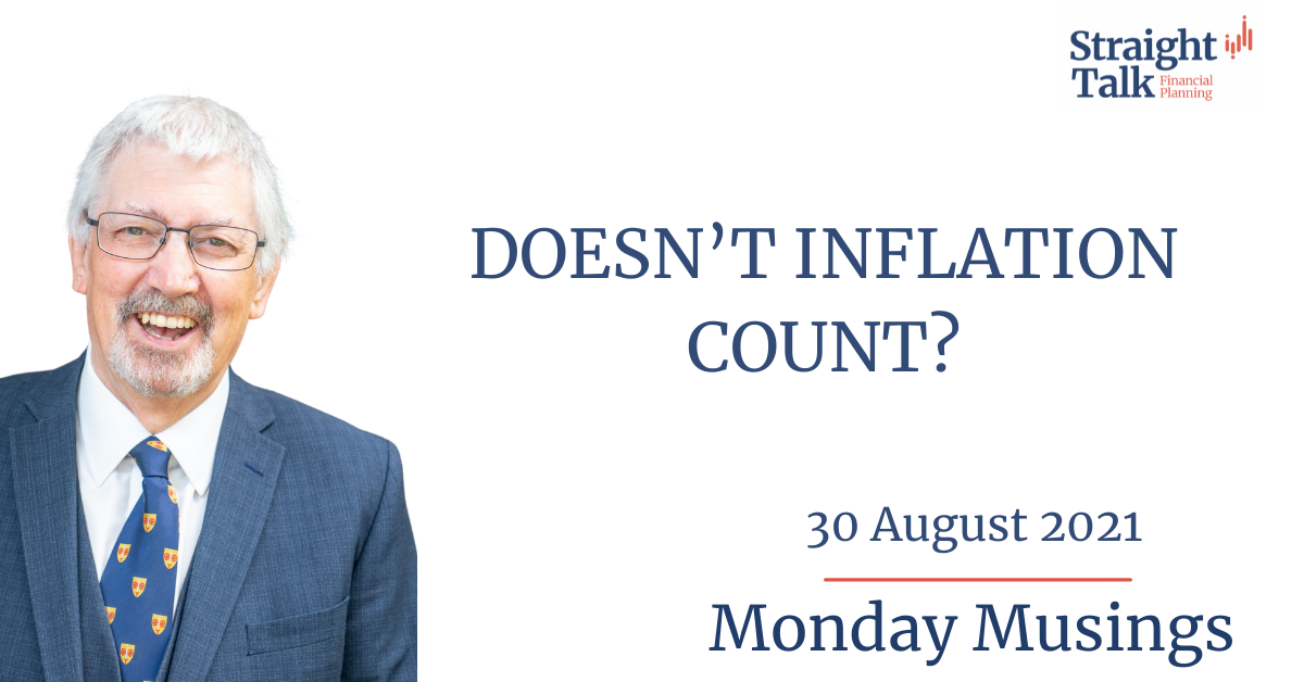 Doesn't inflation count? - Monday Musings 30/08/2021 - Straight Talk Financial Planning