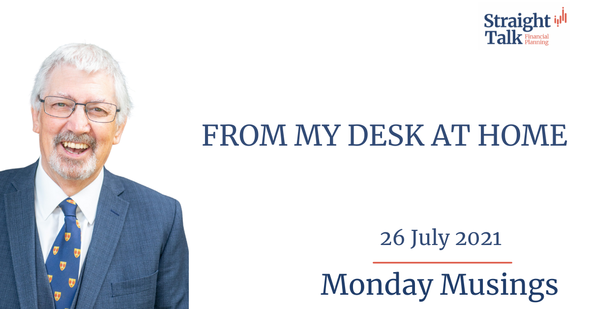 From my desk at home - Straight Talk Financial Planning - Monday Musings 26/07/2021