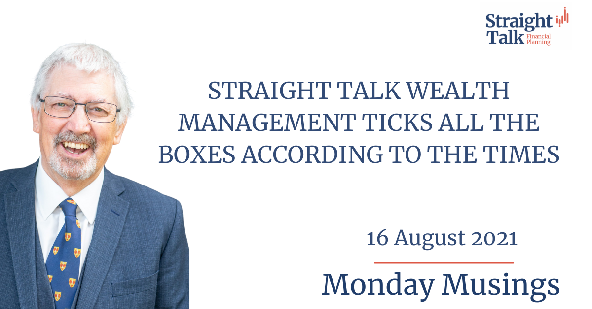 Straight Talk Wealth Management ticks all he boxes according to the Times - Monday Musings 16/08/2021