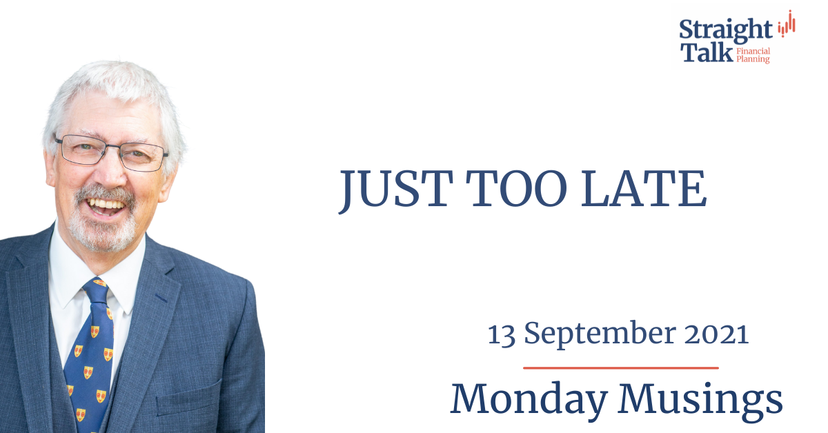Just too late - Monday Musings - Straight Talk Financial Planning - By David Stewart