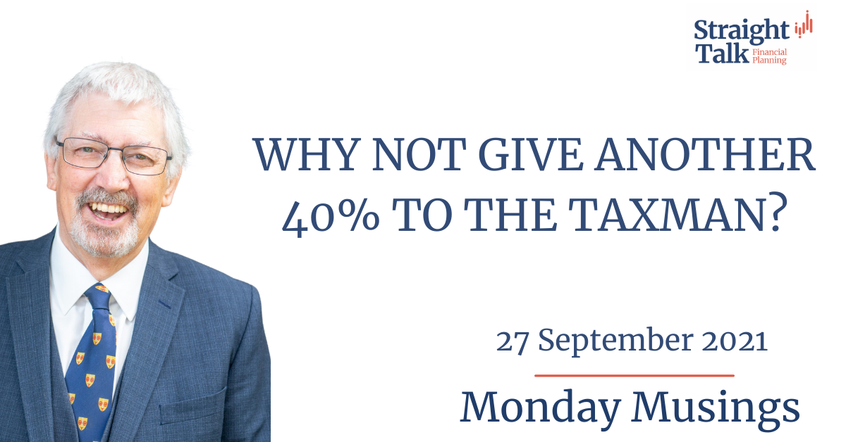 Why not give another 40% to the taxman? - Monday Musings - Straight Talk Financial Planning