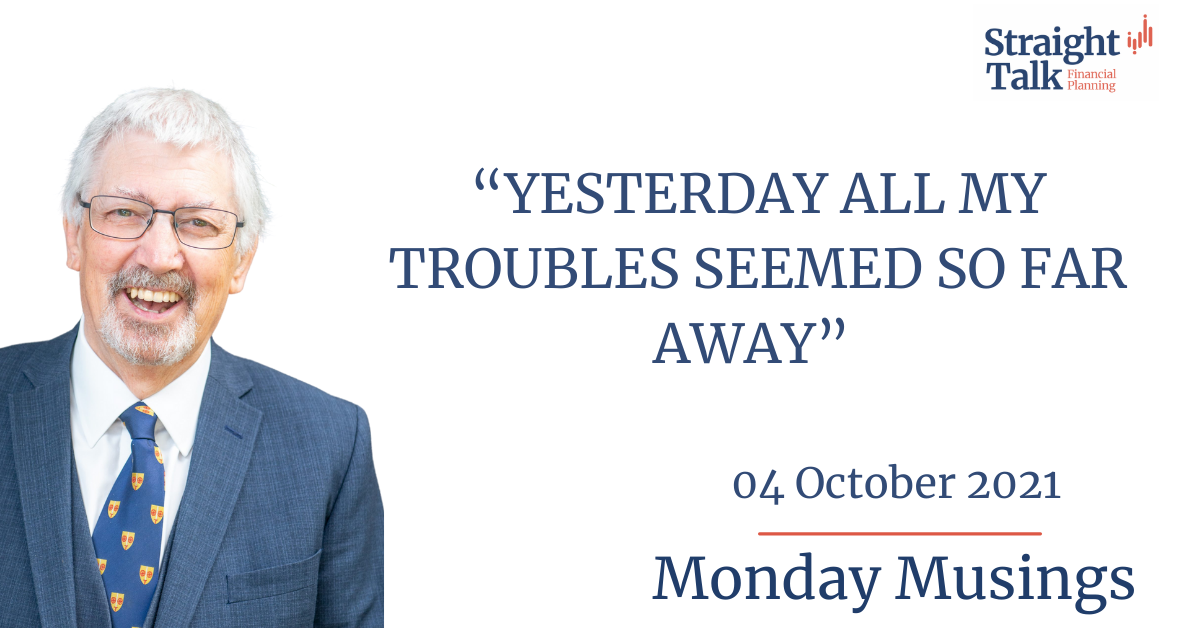 Yesterday all my troubles seemed so far away - Monday Musings 04/10/2021 - Straight Talk Financial Planning